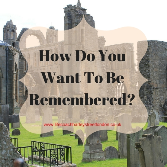 How Do You Want To Be Rememered- (1)